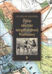 Życie uliczne w niegdysiejszej Warszawie - Milewski Stanisław