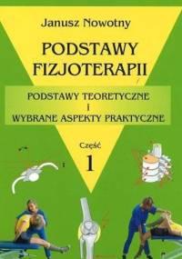Nowotny J. - Podstawy Fizjoterapii cz. 1 - podstawy teoretyczne i wybrane aspekty praktyczne