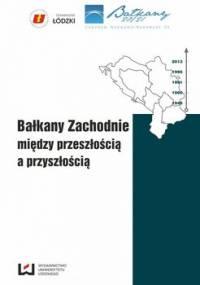 Bałkany Zachodnie między przeszłością a przyszłością - Szczesio Sławomir Lucjan, Chmielewski Paweł
