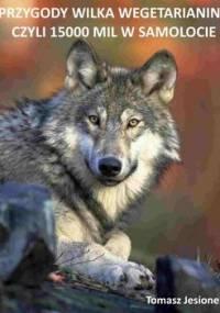 Przygody wilka wegetarianina czyli 15000 mil w samolocie - Jesionek Tomasz