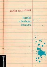 Kartki z białego zeszytu - Raduńska Sonia