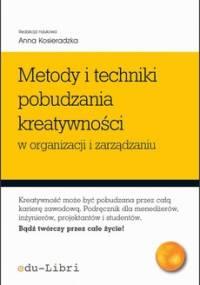 A. Kosieradzka (red.) - Metody i techniki pobudzania kreatywności w organizacji i zarządzaniu