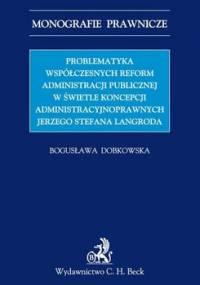 Problematyka współczesnych reform administracji publicznej w świetle koncepcji administracyjnoprawnych Jerzego Stefana Langroda - Dobkowska Bogusława
