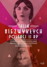 Talia niezwykłych postaci II RP. Sławne, niezwykłe, popularne - Chociłowski Jerzy
