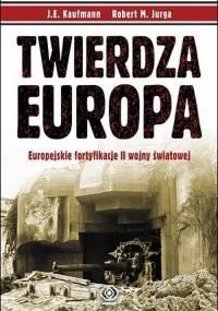 Jurga Robert M. - Twierdza Europa: Fortyfikacje europejskie drugiej wojny światowej [Ebook PL]