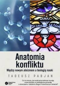 Anatomia konfliktu. Między nowym ateizmem a teologią nauki - Pabjan Tadeusz
