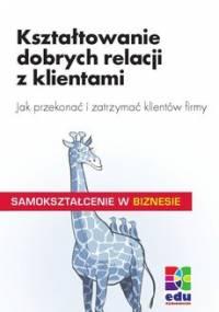 Kształtowanie Dobrych Relacji z Klientami - Kenzelmann Peter