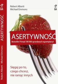 Alberti R., L. Emmons M. - Asertywność. Sięgaj po to, czego chcesz, nie raniąc innych