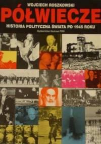 Roszkowski W. - Półwiecze. Historia polityczna świata po 1945 roku