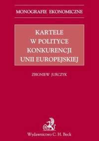 Kartele w polityce konkurencji Unii Europejskiej - Jurczyk Zbigniew