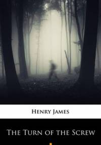 The Turn of the Screw - James Henry