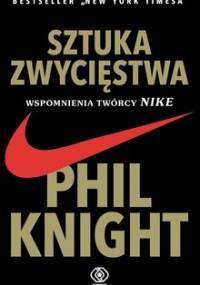 Sztuka zwycięstwa. Wspomnienia twórcy Nike - Knight Phil