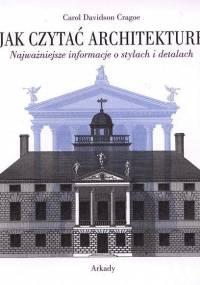 Davidson Cragoe C. - Jak czytać architekturę? Najważniejsze informacje o stylach i detalach