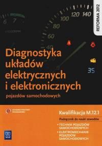 Dyga G. - Diagnostyka układów elektrycznych i elektronicznych pojazdów samochodowych. Kwalifikacja M.12.1