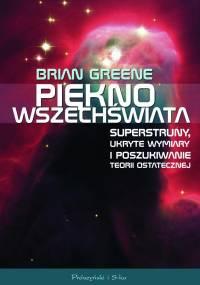 Brian Greene - Piękno Wszechswiata. Superstruny, ukryte wymiary i poszukiwania teorii ostatecznej [eBook PL]