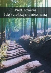 Idę ścieżką mi nieznaną - Paczkowski Paweł