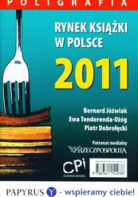 Rynek książki w Polsce 2011. Poligrafia - Dobrołęcki Piotr, Tenderenda-Ożóg Ewa, Jóźwiak Bernard