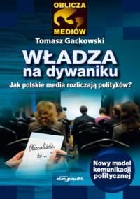 Władza na dywaniku. Jak polskie media rozliczają polityków? - Gackowski Tomasz