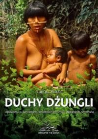 Duchy dżungli. Opowieść o Yanomami, ostatnich wolnych Indianach Amazonii