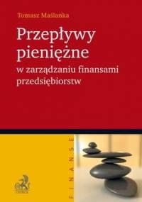 Przepływy pieniężne w zarządzaniu finansami przedsiębiorstw - Maślanka Tomasz