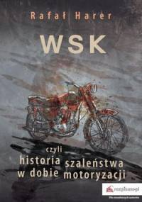 WSK czyli historia szaleństwa w dobie motoryzacji - Harer Rafał