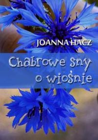 Chabrowe sny o wiośnie - Hacz Joanna