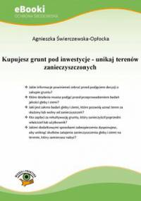 Kupujesz grunt pod inwestycje - unikaj terenów zanieczyszczonych - Świerczewska-Opłocka Agnieszka