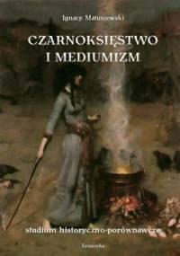 Czarnoksięstwo i Mediumizm - Matuszewski Ignacy