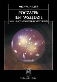 Michał Heller - Początek jest wszędzie: Nowa Hipoteza Pochodzenia Wszechświata [eBook PL]