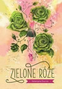 Zielone róże - Ducros Katarzyna