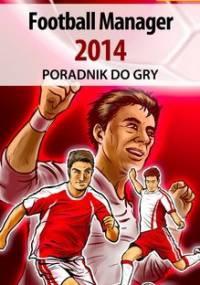 Football Manager 2014 - poradnik do gry - Jędrychowski Norbert Norek