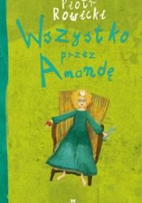 Wszystko przez Amandę - Rowicki Piotr