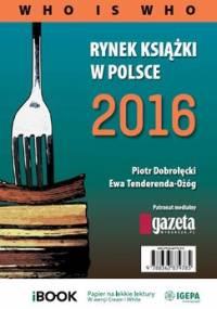 Rynek książki w Polsce 2016. Who is who - Dobrołęcki Piotr, Tenderenda-Ożóg Ewa