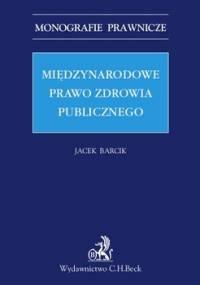 Międzynarodowe prawo zdrowia publicznego - Barcik Jacek