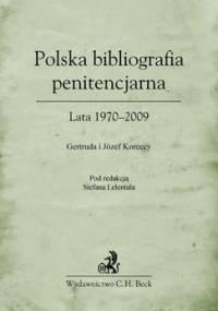 Polska bibliografia penitencjarna. Lata 1970-2009 - Lelental Stefan, Korecka Gertruda, Korecki Józef