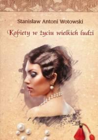 Wotowski Stanisław Antoni - Kobiety w życiu wielkich ludzi