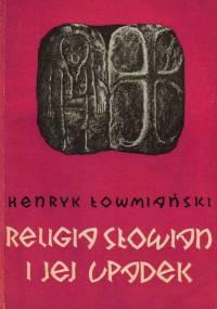 Henryk Łowmiański - Religia Słowian i jej upadek