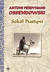 Sokół pustyni - Ossendowski Antoni Ferdynand