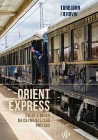 Orient Express. Świat z okien najsłynniejszego pociagu - Torbjorn Faerovik