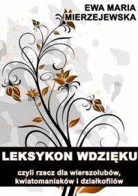 Leksykon wdzięku, czyli rzecz dla wierszolubów, kwiatomaniaków i działkofilów - Mierzejewska Ewa Maria