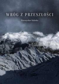 Wróg z przeszłości - Kałaska Przemysław
