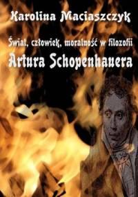 Świat, człowiek, moralność w filozofii Artura Schopenhauera - Maciaszczyk Karolina