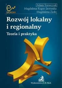 Rozwój lokalny i regionalny. Teoria i praktyka - Szewczuk Adam, Kogut-Jaworska Magdalena, Zioło Magdalena