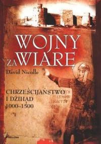 David Nicolle - Wojny za wiarę: Chrześcijaństwo i dżihad 1000-1500 [eBook PL]