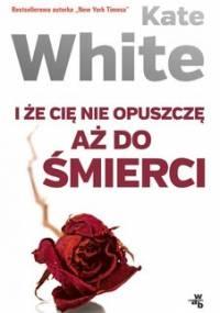 I że Cię nie opuszczę aż do śmierci - White Kate