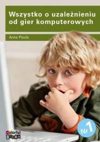 Wszystko o uzależnieniu od gier komputerowych - Pisula Anna
