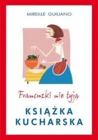 Francuzki nie tyją. Książka kucharska - Guiliano Mireille
