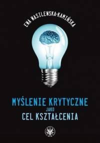 Myślenie krytyczne jako cel kształcenia - Wasilewska-Kamińska Ewa
