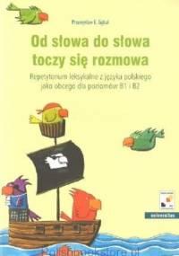 Gębal P. - Od słowa do słowa toczy sie rozmowa Repetytorium leksykalne z języka polskiego jako obcego dla poziomów B1 i B2