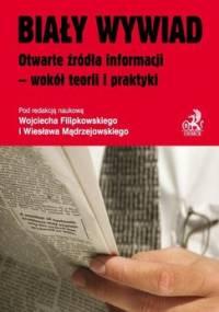 Biały wywiad. Otwarte źródła informacji - wokół teorii i praktyki - Filipkowski Wojciech, Mądrzejowski Wiesław